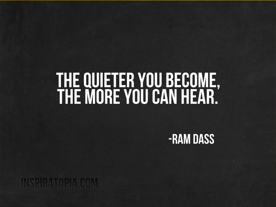 The Quieter You Become - Inspiratopia